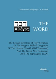 THE WORD. The Lexical Inventory of Holy Scripture In The Original Biblical Languages Of The Hebrew Tanakh (Old Testament) And The Greek New Testament And The Septuaginta (LXX) - Cover