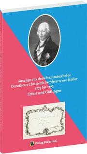 Auszüge aus dem Stammbuch des Dorotheus Christoph Freyherrn von Keller 1773 bis 1776