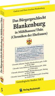 Das Bürgergeschlecht Blankenburg in Mühlhausen/Thür. - Band 5 (Chroniken der Ehefrauen)