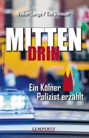 Mittendrin: Ein Kölner Polizist erzählt