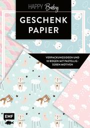 Das Geschenkpapier-Set - Happy Baby: Verpackungsideen und 10 Bogen mit pastellig-süßen Motiven