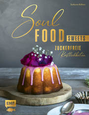 Soulfood Sweets - Süße Köstlichkeiten zum Glücklichsein
