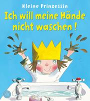 Kleine Prinzessin - Ich will meine Hände nicht waschen!
