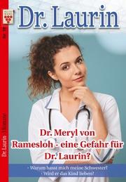 Dr. Laurin Nr. 18: Dr. Meryl von Ramesloh - eine Gefahr für Dr. Laurin / Warum hasst mich meine Schwester? / Wird er das Kind lieben?