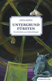 Untergrundfürsten - Geschichten aus Siebenbürgen