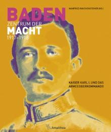 Baden. Zentrum der Macht 1917-1918