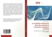 La mobilité moléculaire dans des polymères amorphes complexes confinés