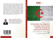 L'instruction des Algériens au temps de la France coloniale d'après les documents d'archives