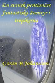 En svensk pensionärs fantastiska äventyr i tropikerna - Cover