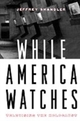 While America Watches:Televising the Holocaust