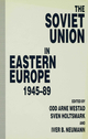 The Soviet Union in Eastern Europe, 1945-89
