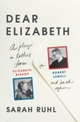 Dear Elizabeth: A Play in Letters from Elizabeth Bishop to Robert Lowell and Back Again