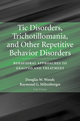 Tic Disorders, Trichotillomania, and Other Repetitive Behavior Disorders