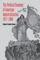 Political Economy of American Industrialization, 1877-1900