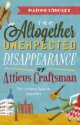 The Altogether Unexpected Disappearance of Atticus Crafsman