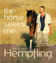 The Horse Seeks Me
