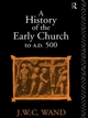 History of the Early Church to AD 500