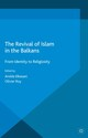 The Revival of Islam in the Balkans