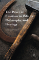 The Power of Emotion in Politics, Philosophy, and Ideology