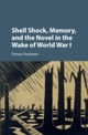Shell Shock, Memory, and the Novel in the Wake of World War I