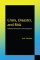 Crisis, Disaster and Risk: Institutional Response and Emergence