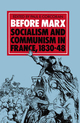 Before Marx: Socialism and Communism in France, 1830-48