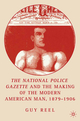 National Police Gazette and the Making of the Modern American Man, 1879-1906
