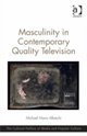 Masculinity in Contemporary Quality Television