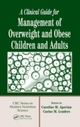 Clinical Guide for Management of Overweight and Obese Children and Adults