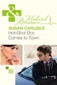 Hot-Shot Doc Comes to Town (Mills & Boon Medical)