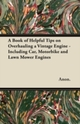 Book of Helpful Tips on Overhauling a Vintage Engine - Including Car, Motorbike and Lawn Mower Engines