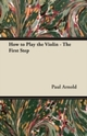How to Play the Violin - The First Step