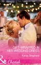 Gift-Wrapped In Her Wedding Dress (Mills & Boon Cherish)