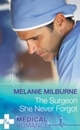 Surgeon She Never Forgot (Mills & Boon Medical)