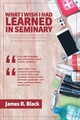 What I Wish I Had Learned in Seminary