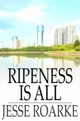Ripeness is All