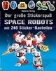 Der große Stickerspaß: Space Robots