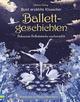 Bunt erzählte Klassiker: Ballettgeschichten
