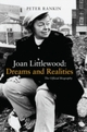 Joan Littlewood: Dreams and Realities