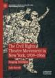 The Civil Rights Theatre Movement in New York, 1939-1966