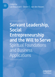 Servant Leadership, Social Entrepreneurship and the Will to Serve