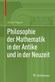 Philosophie der Mathematik in der Antike und in der Neuzeit