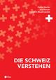 Die Schweiz verstehen (Neuauflage)