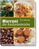 Marroni, die Kastanienküche