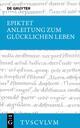 Anleitung zum glücklichen Leben/Encheiridion