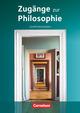 Zugänge zur Philosophie - Neue Ausgabe