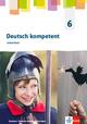 Deutsch kompetent 6. Ausgabe Sachsen, Sachsen-Anhalt, Thüringen Gymnasium