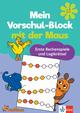 Die Maus Mein Vorschul-Block mit der Maus Erste Rechenspiele und Logik-Rätsel