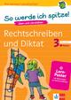 Klett So werde ich spitze! Deutsch, Rechtschreiben und Diktat 3. Klasse