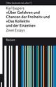 Über Gefahren und Chancen der Freiheit/Das Kollektiv und der Einzelne. Zwei Essays